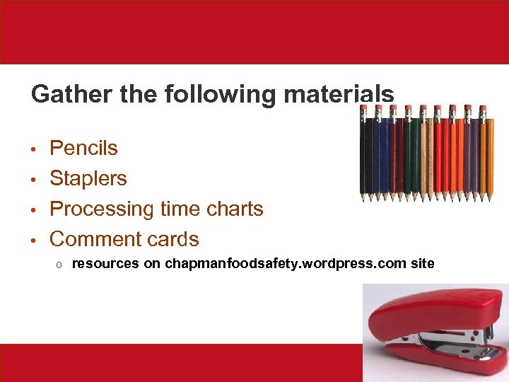 Gather the following materials • • Pencils Staplers Processing time charts Comment cards o