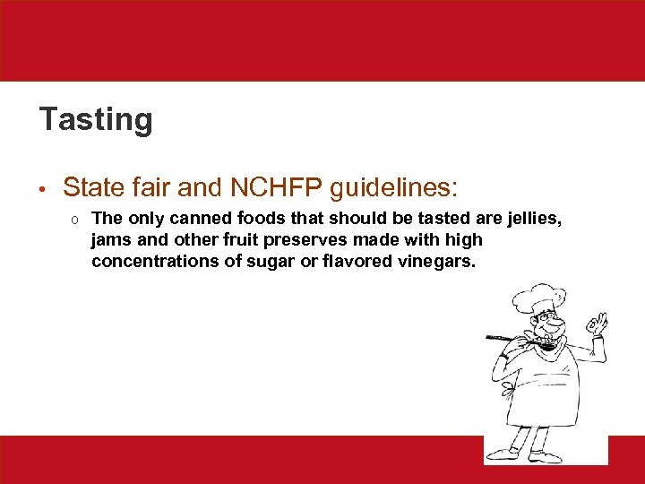 Tasting • State fair and NCHFP guidelines: o The only canned foods that should