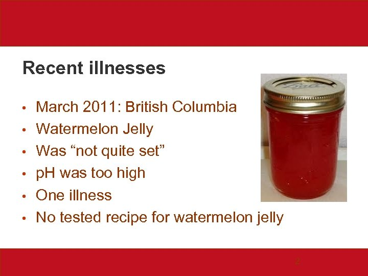 "Recent illnesses • • • March 2011: British Columbia Watermelon Jelly Was ""not quite"