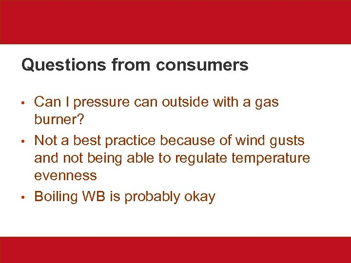 Questions from consumers • • • Can I pressure can outside with a gas