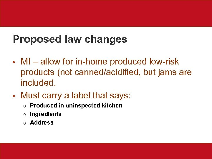 Proposed law changes • • MI – allow for in-home produced low-risk products (not