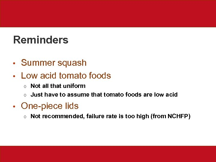 Reminders • • Summer squash Low acid tomato foods Not all that uniform o