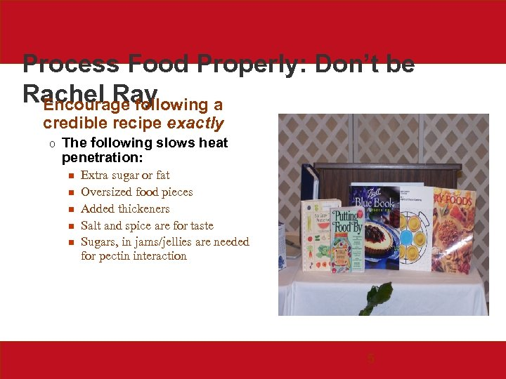 Process Food Properly: Don't be Rachel Ray Encourage following a credible recipe exactly o