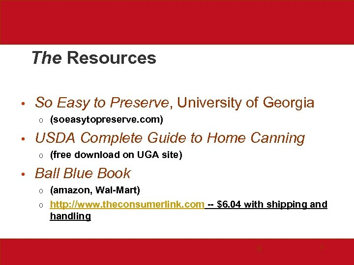 The Resources • So Easy to Preserve, University of Georgia o • USDA Complete