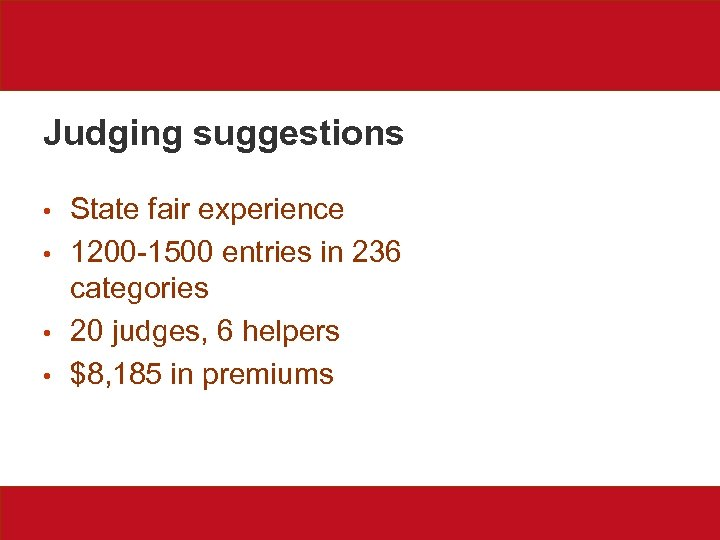 Judging suggestions • • State fair experience 1200 -1500 entries in 236 categories 20