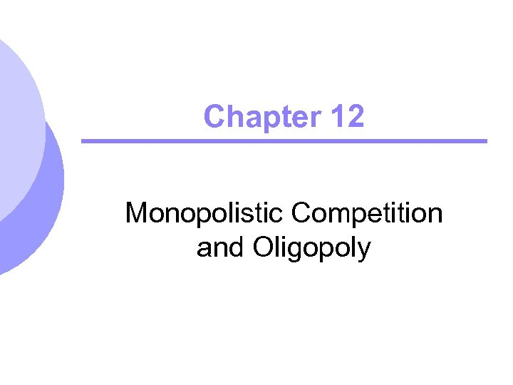 Chapter 12 Monopolistic Competition and Oligopoly