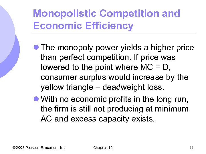 Monopolistic Competition and Economic Efficiency l The monopoly power yields a higher price than