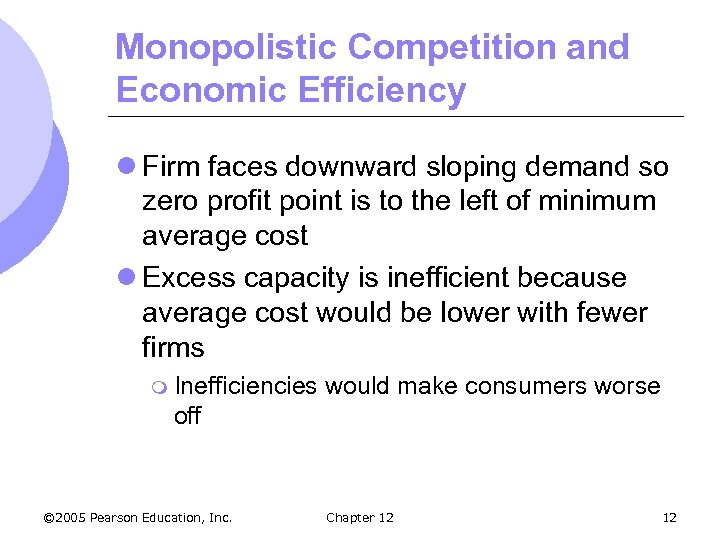 Monopolistic Competition and Economic Efficiency l Firm faces downward sloping demand so zero profit