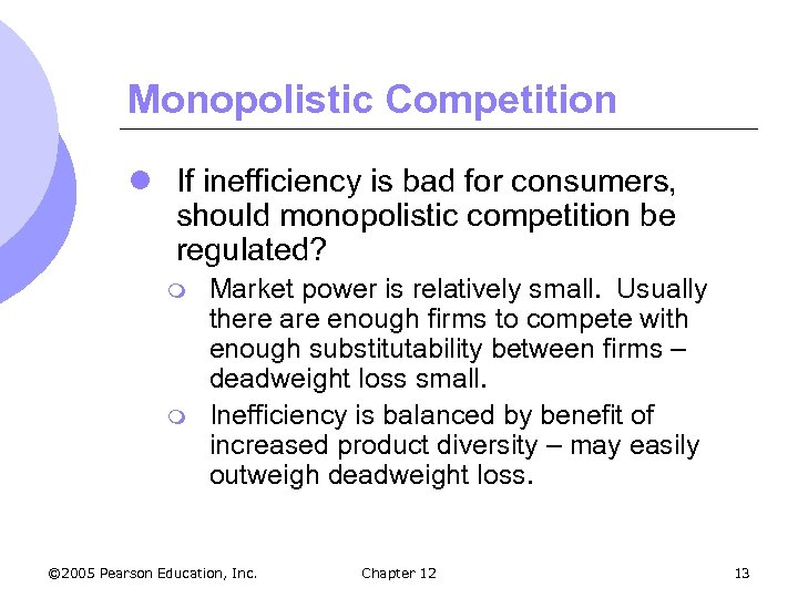 Monopolistic Competition l If inefficiency is bad for consumers, should monopolistic competition be regulated?
