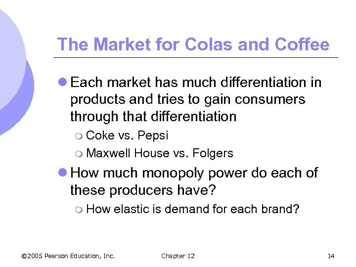The Market for Colas and Coffee l Each market has much differentiation in products