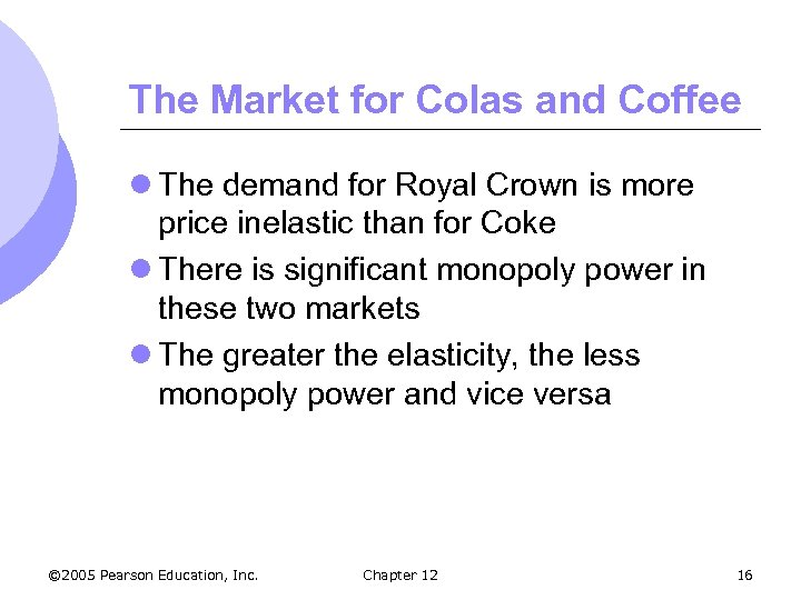 The Market for Colas and Coffee l The demand for Royal Crown is more