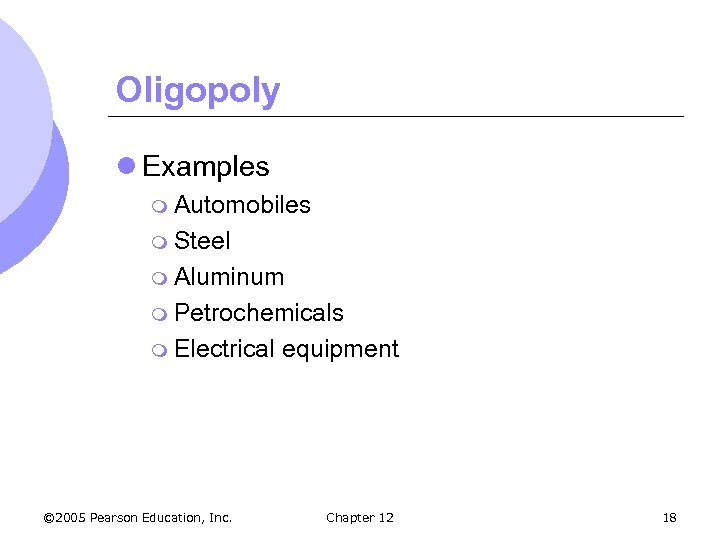 Oligopoly l Examples m Automobiles m Steel m Aluminum m Petrochemicals m Electrical ©
