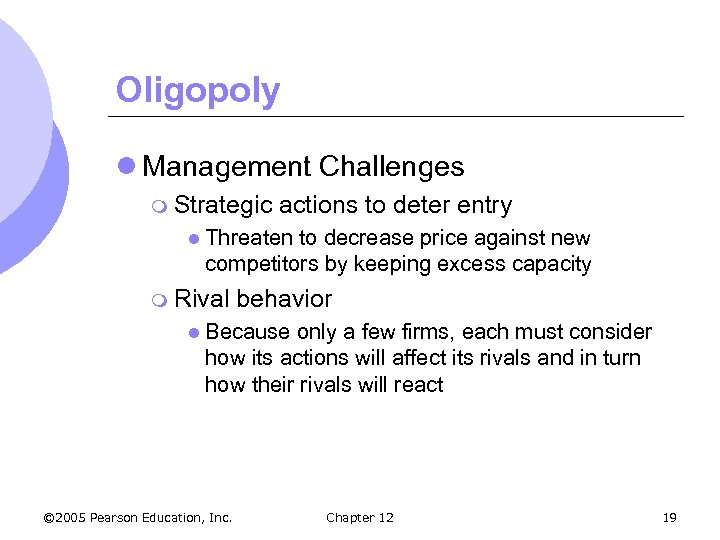 Oligopoly l Management Challenges m Strategic actions to deter entry l Threaten to decrease