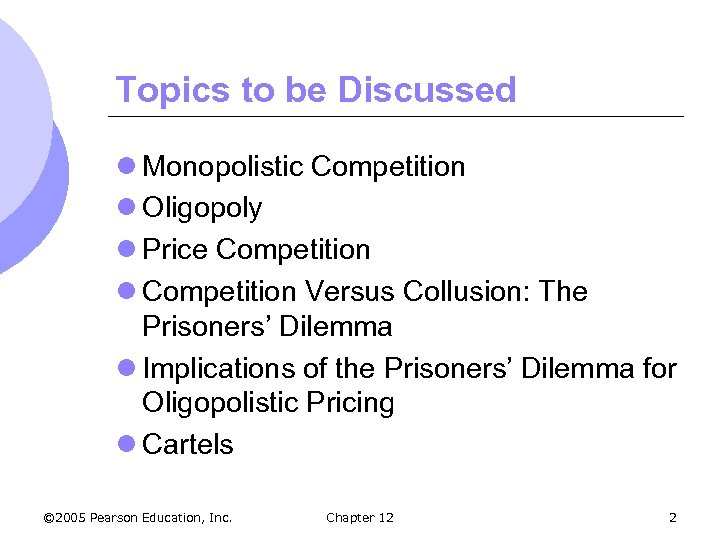 Topics to be Discussed l Monopolistic Competition l Oligopoly l Price Competition l Competition