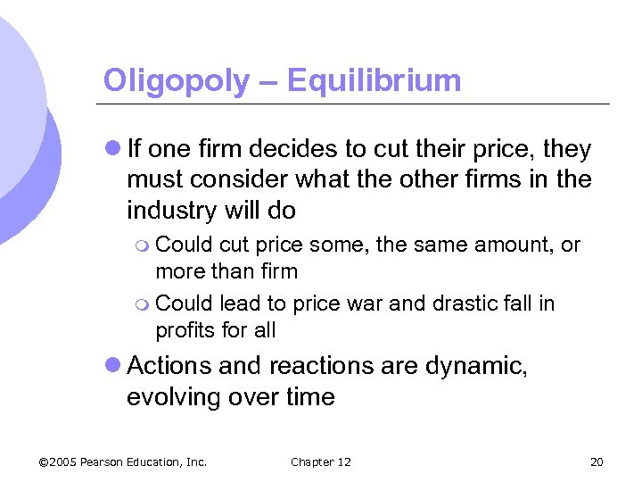 Oligopoly – Equilibrium l If one firm decides to cut their price, they must