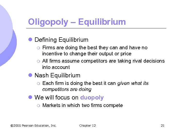 Oligopoly – Equilibrium l Defining Equilibrium m m Firms are doing the best they