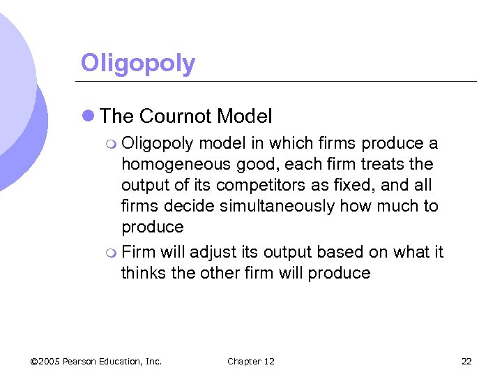Oligopoly l The Cournot Model m Oligopoly model in which firms produce a homogeneous