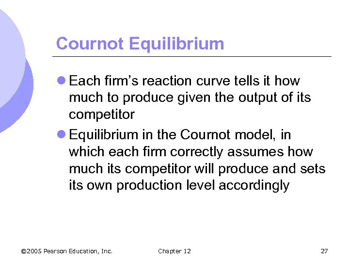 Cournot Equilibrium l Each firm's reaction curve tells it how much to produce given