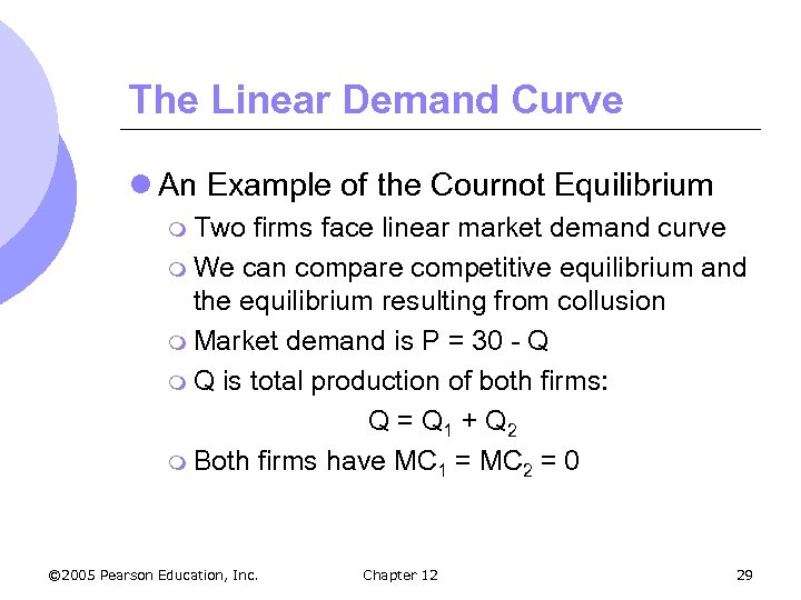 The Linear Demand Curve l An Example of the Cournot Equilibrium m Two firms