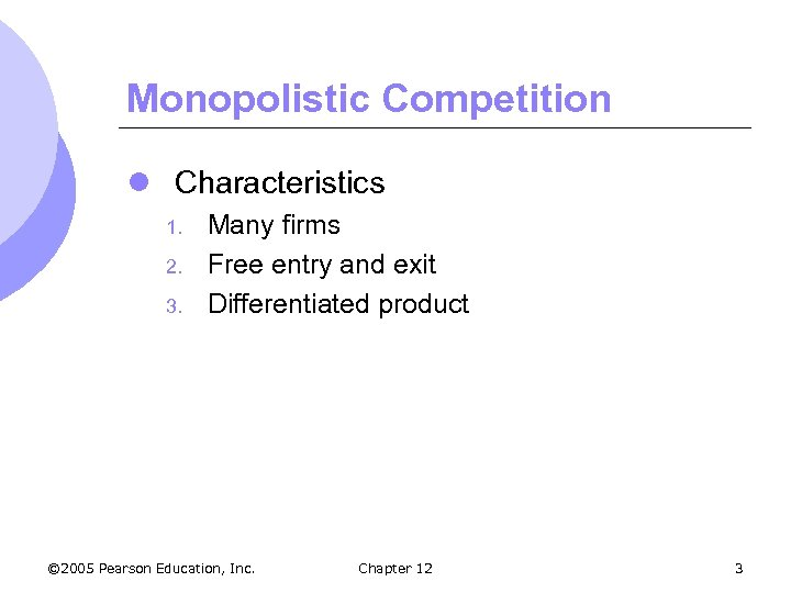 Monopolistic Competition l Characteristics 1. 2. 3. Many firms Free entry and exit Differentiated