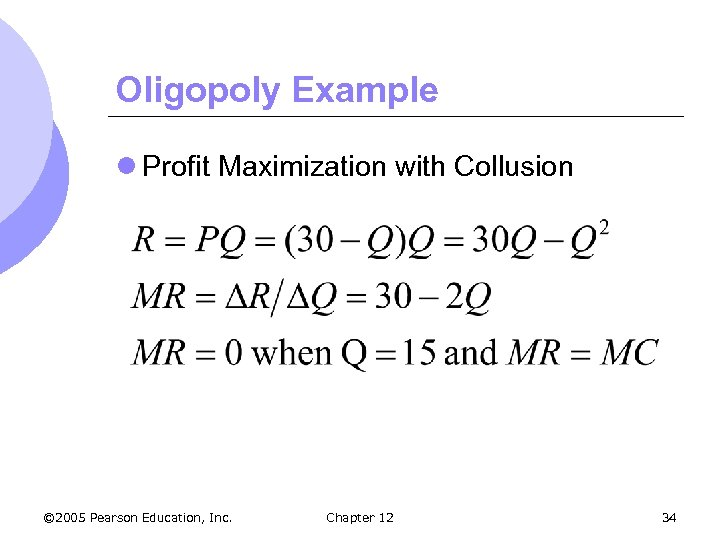 Oligopoly Example l Profit Maximization with Collusion © 2005 Pearson Education, Inc. Chapter 12