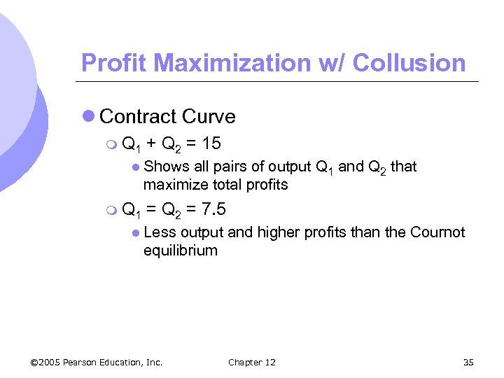 Profit Maximization w/ Collusion l Contract Curve m Q 1 + Q 2 =