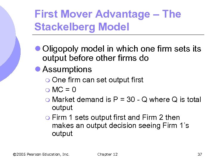 First Mover Advantage – The Stackelberg Model l Oligopoly model in which one firm