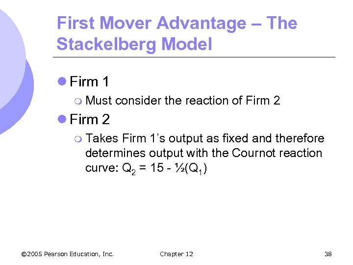 First Mover Advantage – The Stackelberg Model l Firm 1 m Must consider the