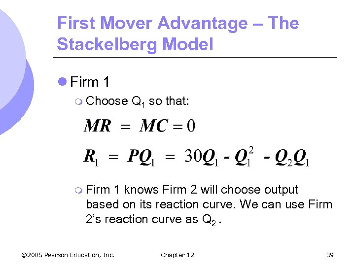 First Mover Advantage – The Stackelberg Model l Firm 1 m Choose Q 1