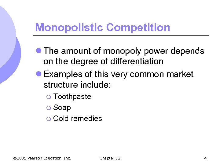 Monopolistic Competition l The amount of monopoly power depends on the degree of differentiation