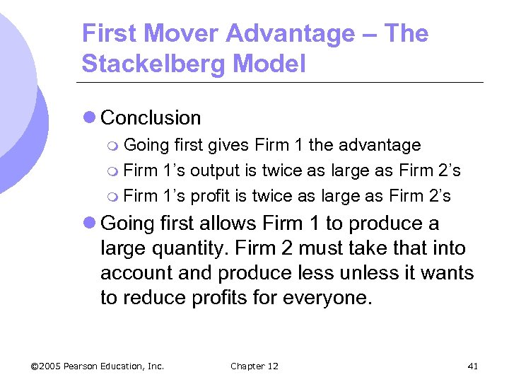 First Mover Advantage – The Stackelberg Model l Conclusion m Going first gives Firm