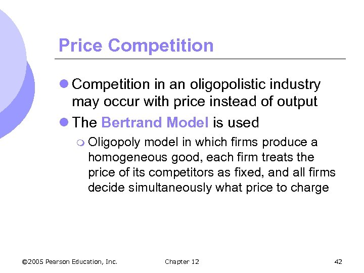 Price Competition l Competition in an oligopolistic industry may occur with price instead of