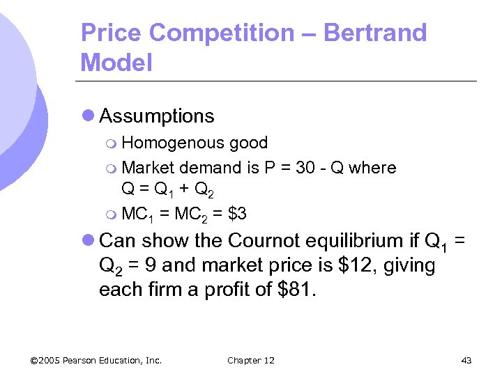 Price Competition – Bertrand Model l Assumptions m Homogenous good m Market demand is