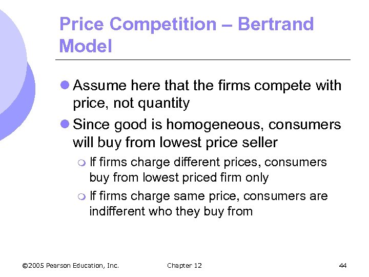 Price Competition – Bertrand Model l Assume here that the firms compete with price,