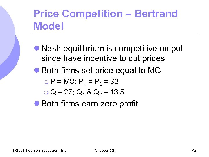 Price Competition – Bertrand Model l Nash equilibrium is competitive output since have incentive