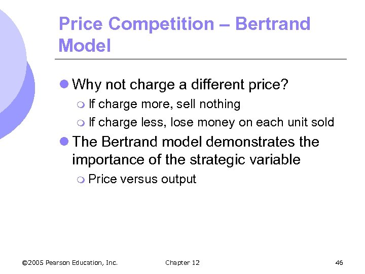 Price Competition – Bertrand Model l Why not charge a different price? m If