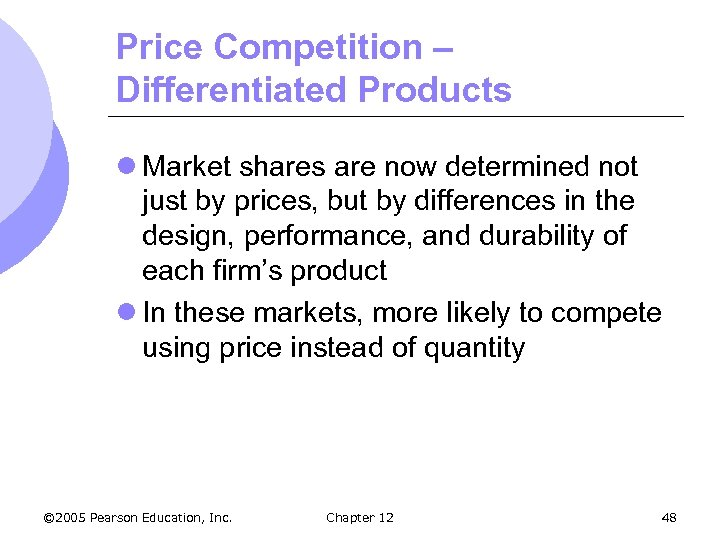 Price Competition – Differentiated Products l Market shares are now determined not just by