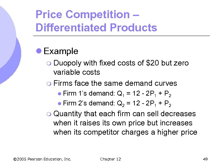 Price Competition – Differentiated Products l Example m Duopoly with fixed costs of $20