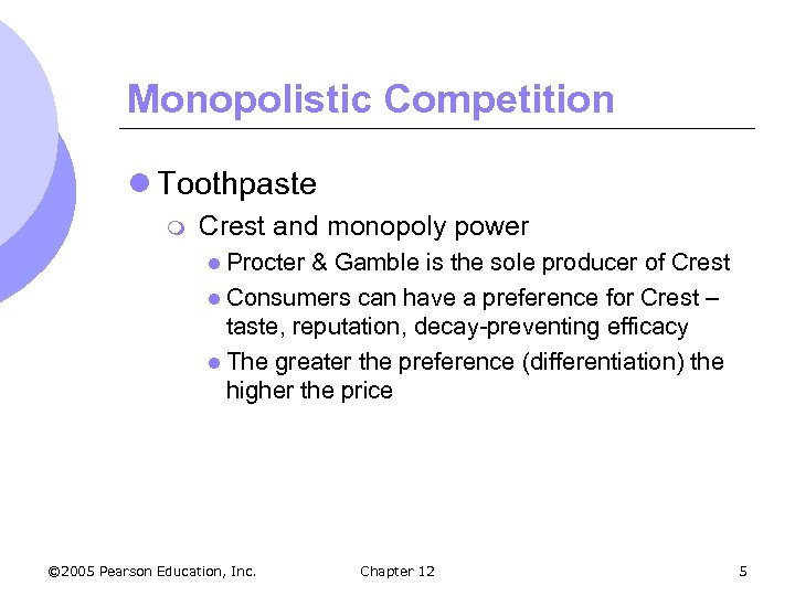 Monopolistic Competition l Toothpaste m Crest and monopoly power l Procter & Gamble is