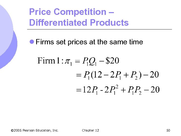 Price Competition – Differentiated Products l Firms set prices at the same time ©