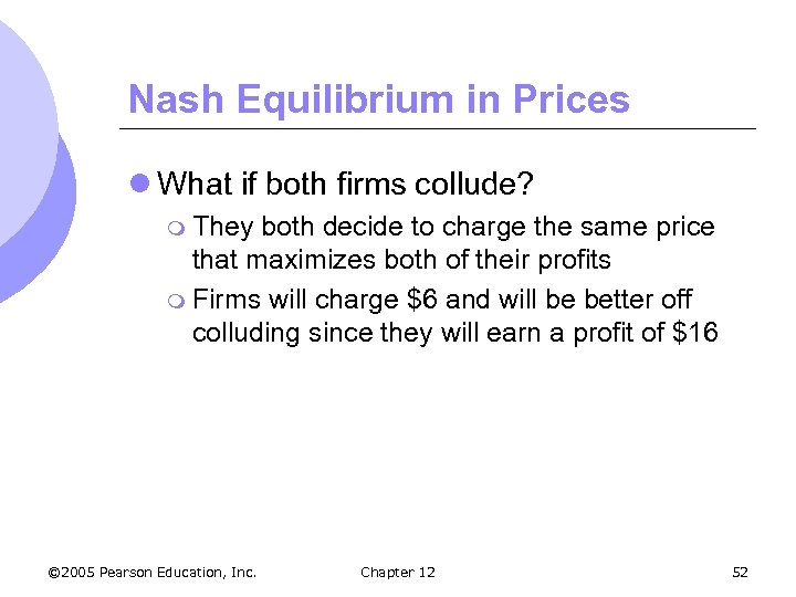 Nash Equilibrium in Prices l What if both firms collude? m They both decide