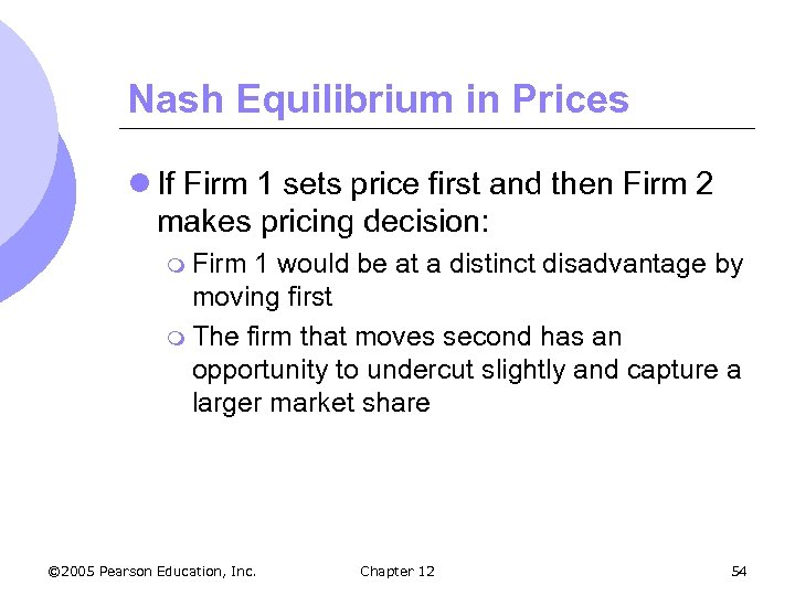 Nash Equilibrium in Prices l If Firm 1 sets price first and then Firm