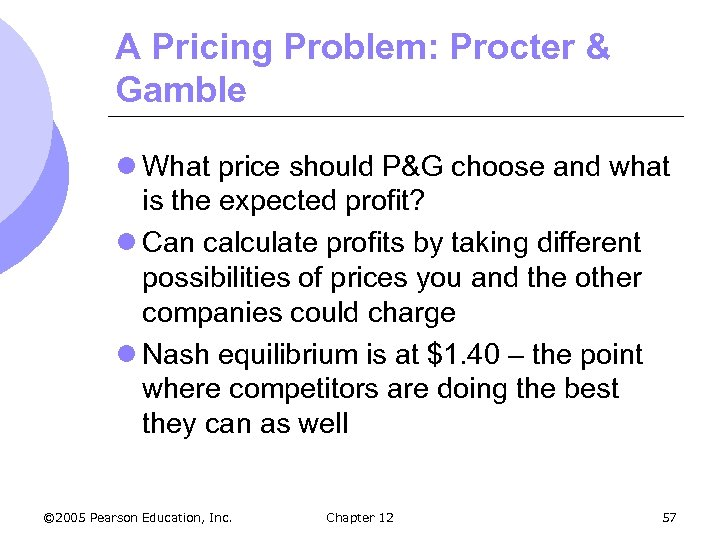 A Pricing Problem: Procter & Gamble l What price should P&G choose and what
