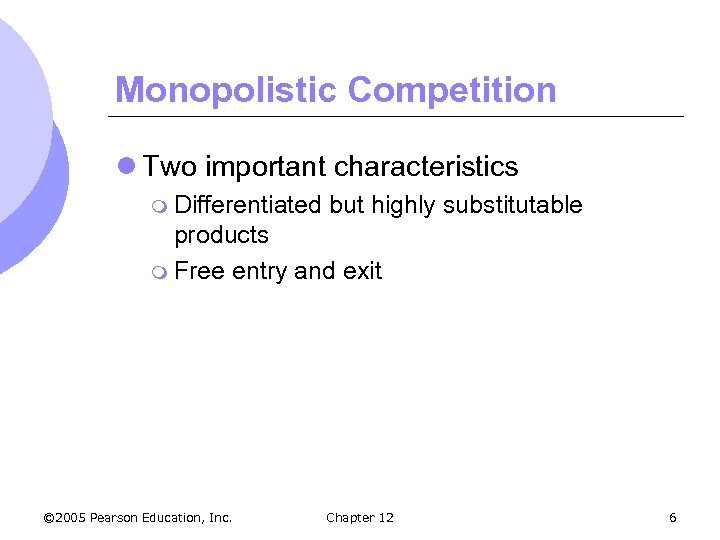 Monopolistic Competition l Two important characteristics m Differentiated but highly substitutable products m Free