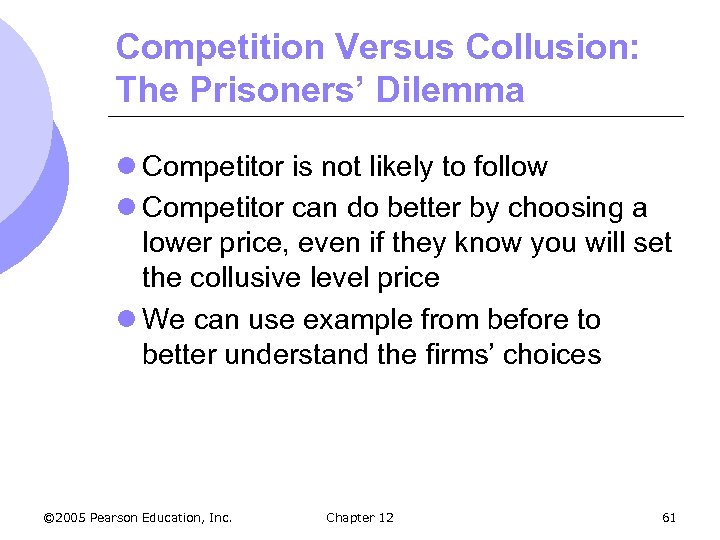 Competition Versus Collusion: The Prisoners' Dilemma l Competitor is not likely to follow l