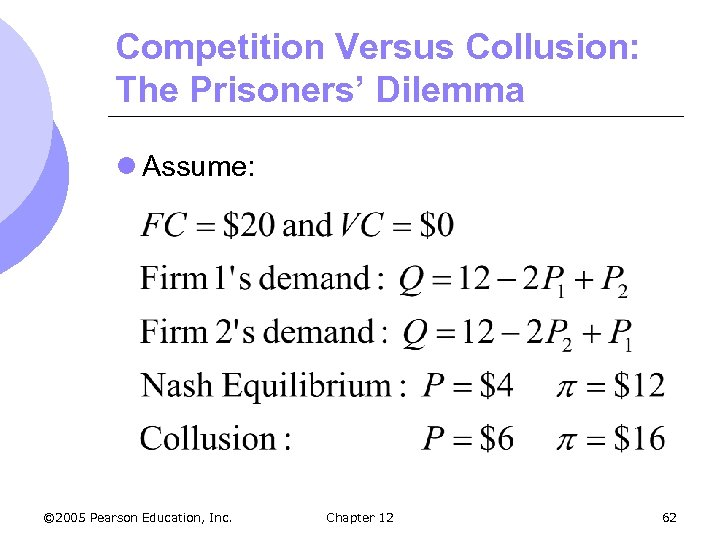 Competition Versus Collusion: The Prisoners' Dilemma l Assume: © 2005 Pearson Education, Inc. Chapter