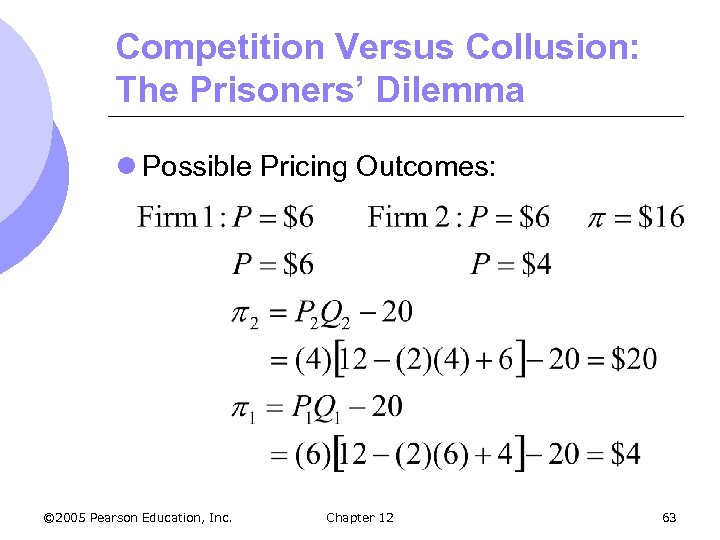 Competition Versus Collusion: The Prisoners' Dilemma l Possible Pricing Outcomes: © 2005 Pearson Education,