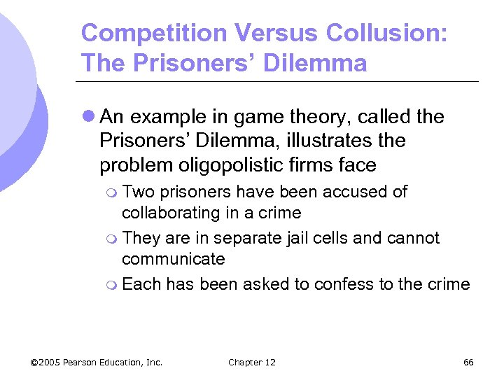 Competition Versus Collusion: The Prisoners' Dilemma l An example in game theory, called the