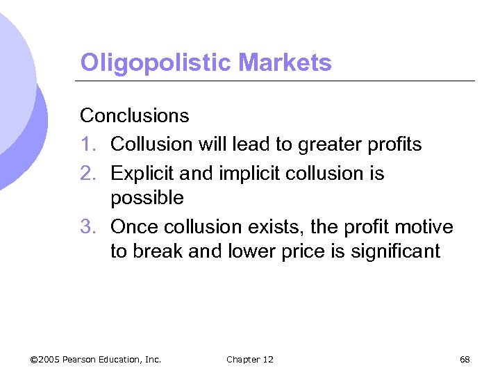 Oligopolistic Markets Conclusions 1. Collusion will lead to greater profits 2. Explicit and implicit