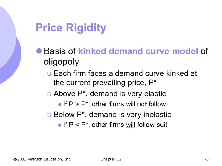 Price Rigidity l Basis of kinked demand curve model of oligopoly m Each firm